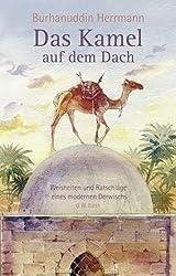 Das Kamel auf dem Dach: Weisheiten und Ratschläge eines modernen Derwischs