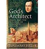 God's Architect: Pugin and the Building of Romantic Britain by Hill, Rosemary [07 August 2008]