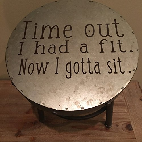 (TIME OUT STOOL (Metal) I Had A Fit Now I Gotta SIT,)