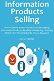 INFORMATION PRODUCTS SELLING: How to Create a New Income Source by Selling Information Products via Affiliate Marketing, Teaching About Your Passion & Kindle Money Blueprint