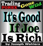 Trading FOREX Gone Wild! / It's Good if Joe is Rich