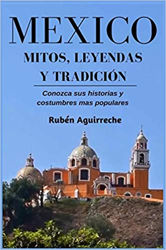 México Mitos, Leyendas y Tradición - Conozca sus Historias y ...