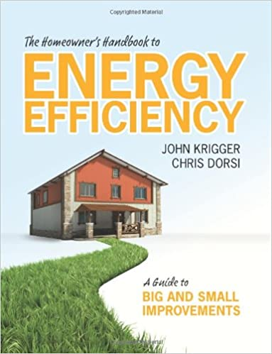 The Homeowner S Handbook To Energy Efficiency A Guide To Big And Small Improvements John Krigger 9781880120187 Amazon Com Books