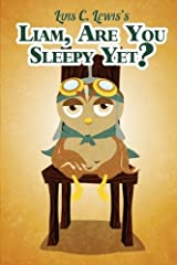 Best-selling author and illustrator Luis C. Lewis shares a new delightful bedtime story about a little owl named Liam with a big imagination and a mind of his own.  Liam, are you sleepy yet? Nope.  Liam is having a bedtime fit! There's no way...