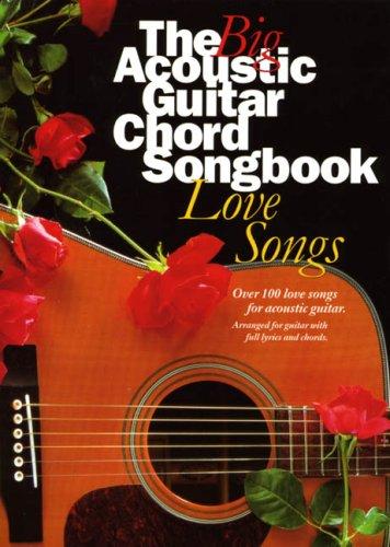 The Big Acoustic Guitar Chord Songbook: Love Songs