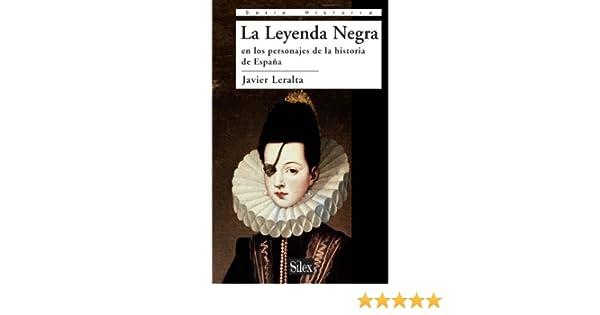 La Leyenda Negra en los personajes de la historia de España Serie Historia: Amazon.es: Leralta García, Javier: Libros