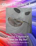 Ghost Sniffers, Inc. Season 1, Episode 6 Script: Meet the Big Bad, Jennifer DiMarco, 1495208672