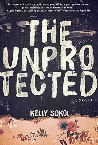 The Unprotected: A Novel