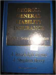 GEORGIA GENERAL LIABILITY INSURANCE (WITH POLICIES AND STATUTES): J RANDOLPH EVANS, J STEPHEN ...