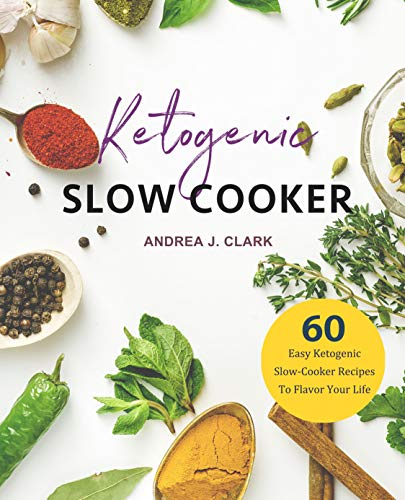 Keto Slow Cooker Cookbook: 60 Easy Ketogenic Slow Cooker Recipes for Weight Loss (Everyday Slow Cooking Book 2) by Andrea J. Clark