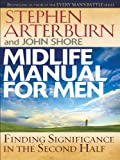 Midlife Manual for Men, Stephen Arterburn and John Shore, 1594152802