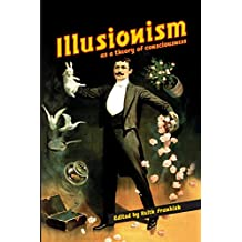 Illusionism: As a Theory of Consciousness