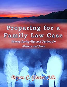 Preparing for a Family Law Case: Money-Saving Tips and Options for Divorce and More by [Ginter, Bryan]