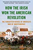 How the Irish Won the American Revolution: The Forgotten Heroes of America's War of Independence
