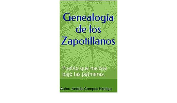 Amazon.com: Genealogía de los Zapotillanos: Pueblo que naciste bajo las palmeras. (Spanish Edition) eBook: Autor: Andrés Campos Hidalgo: Kindle Store