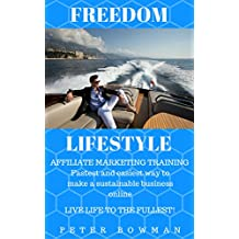 Freedom Lifestyle - Affiliate Marketing Training : Fastest and easiest way to make a sustainable business online