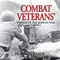 Combat Veterans' Stories of the Korean War, Volume 1 Audiobook by Norman Black Narrated by CAPT Kevin F. Spalding USNR-Ret