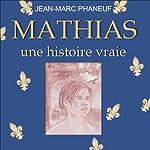 Mathias: Une histoire vraie | Jean-Marc Phaneuf
