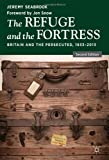 The Refuge and the Fortress : Britain and the Persecuted 1933 - 2013, Seabrook, Jeremy, 1137327863