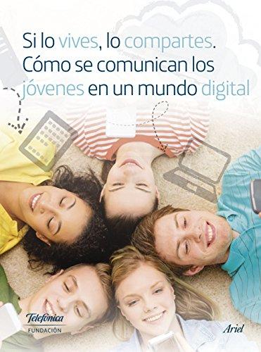 si-lo-vives-lo-compartes-como-se-comunican-los-jovenes-en-un-mundo-digital-spanish-edition