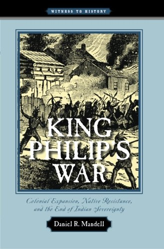 King Philip's War: Colonial Expansion, Native Resistance, and the End of Indian Sovereignty (Witness to History) (Best Indian In Plymouth)