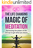 Meditation: The Life Changing Magic of Meditation Harnessing the Power of the 3rd Eye