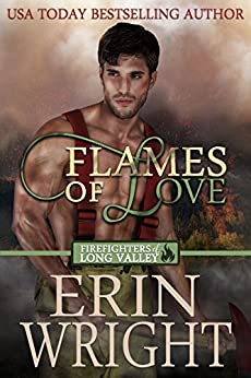 Flames of Love: A Western Firefighter Romance Novel (Firefighters of Long Valley Book 1) by [Wright, Erin]