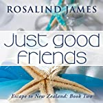 Just Good Friends: Escape to New Zealand, Book 2   Rosalind James