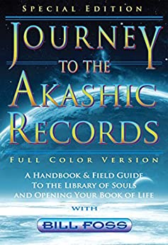 Journey to the Akashic Records  Full Color: A Handbook and Field Guide to the Library of Souls and Opening Your Book of Life by [Foss, Bill]
