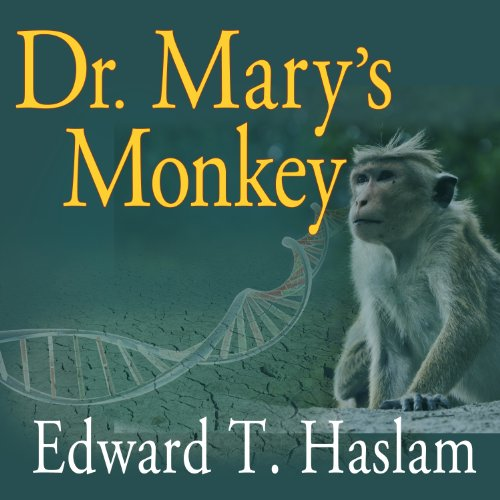 Dr. Mary's Monkey: How the Unsolved Murder of a Doctor, a Secret Laboratory in New Orleans and Cancer-Causing Monkey Viruses Are Linked to Lee Harvey Oswald, the JFK Assassination, and Emerging Global Epidemics by Unknown
