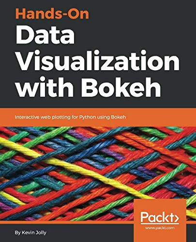 Hands-On Data Visualization with Bokeh: Interactive web plotting for Python using Bokeh (Software Plotting)