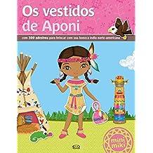 Vestidos de Aponi, Os: Com 300 Adesivos Para Brincar com Sua Boneca india Norte-americana - Colecao Minimiki