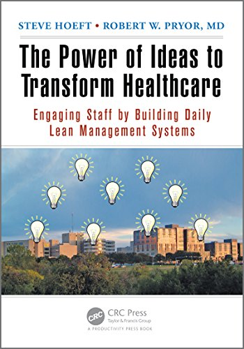 The Power of Ideas to Transform Healthcare: Engaging Staff by Building Daily Lean Management Systems Pdf