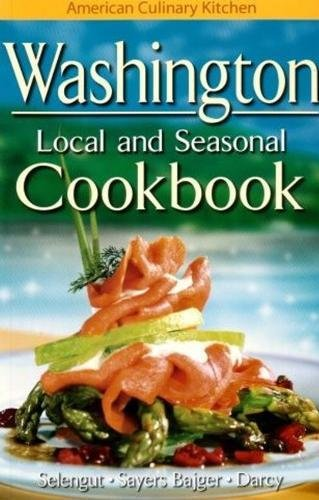 Washington Local and Seasonal Cookbook (American Culinary Kitchen)