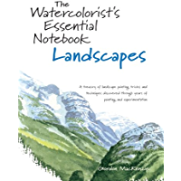 The Watercolorist's Essential Notebook - Landscapes: A Treasury of Landscape Painting Tricks and Techniques Discovered…