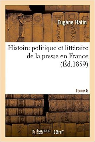 Téléchargement Histoire politique et littéraire de la presse en France. T. 5 pdf