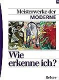 Meisterwerke der Moderne (Wie erkenne ich)