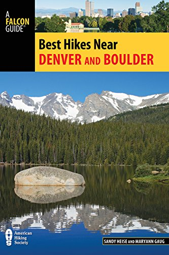 Best Hikes Near Denver and Boulder (Best Hikes Near Series) (Best Trail Running Near Denver)