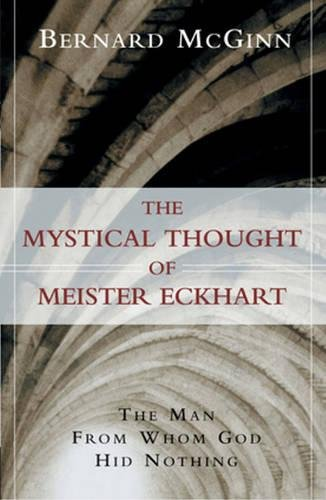 The Mystical Thought of Meister Eckhart: The Man from Whom God Hid Nothing (A Herder & Herder Book) (Best Of Meister Eckhart)