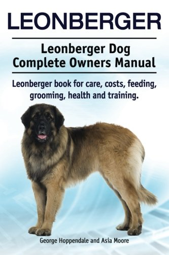 Leonberger. Leonberger Dog Complete Owners Manual. Leonberger book for care, costs, feeding, grooming, health and training. pdf epub
