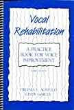 Vocal Rehabilitation : A Practice Book for Voice Improvement, Agnello, Virginia and Garcia, Cindy, 089079233X