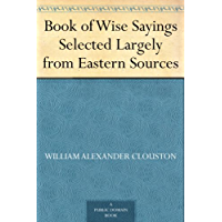 Book of Wise Sayings Selected Largely from Eastern Sources