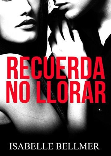 Recuerda no llorar (Spanish Edition) by [Bellmer, Isabelle]