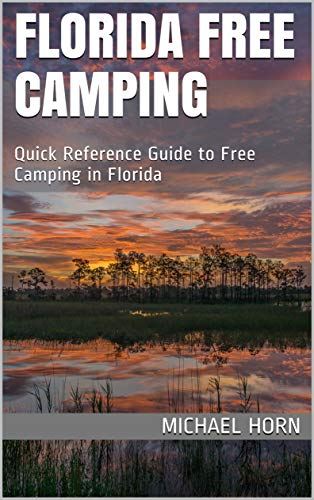 Florida Free Camping: A Quick Reference Guide to Free Camping in Florida by [Horn, Michael]