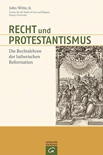 Recht und Protestantismus: Die Rechtslehren der lutherischen Reformation