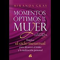 Momentos óptimos de la mujer: Emplea el ciclo menstrual para alcanzar el éxito y la realización personal (Taller de la hechicera) (Spanish Edition)