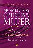Momentos óptimos de la mujer: Emplea el ciclo menstrual para alcanzar el éxito y la realización personal (Taller de la hechicera)