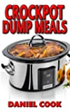 Crockpot Dump Meals: Delicious Dump Meals, Dump Dinners Recipes For Busy People (crock pot dump meals, crockpot dump…