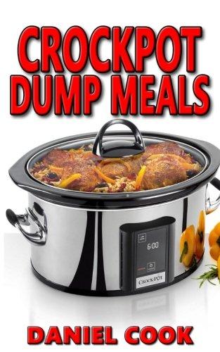 Download Crockpot Dump Meals: Delicious Dump Meals, Dump Dinners Recipes For Busy People (crock pot dump meals, crockpot dump dinners, dump dinners) (Volume 1) ebook