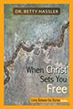 When Christ Sets You Free, Betty Hassler, 1462706746